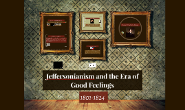 Chapter 8: Jeffersonianism and the Era of Good Feelings