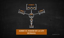 SOBRE EL PODER DE LA LEY HUMANA