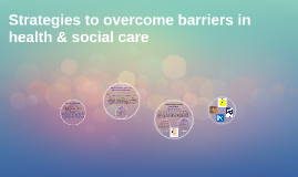 Copy of Strategies to overcome barriers in health & social care