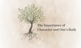 The Importance of Character and One's Body