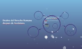 Destino del Derecho Romano despues de Justiniano.