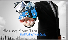 Blazing Your Trail - iPad in Real Estate