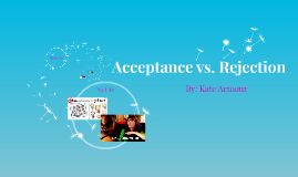 Acceptance vs. Rejection
