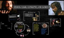 Copy of Jesus: Lunatic, Liar, or Lord ?