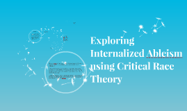 Exploring Internalized Ableism using Critical Race Theory