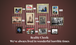Reality Check: We've always lived in wonderful horrible times