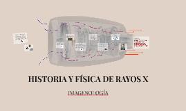 HISTORIA Y FÍSICA DE RAYOS X