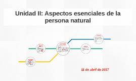 Unidad II: Aspectos esenciales de la persona natural