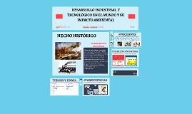 DESARROLLO INDUSTRIAL  Y TECNOLOGICO EN EL MUNDO Y SU IMPACT