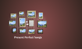 Copy of Present Perfect Songs