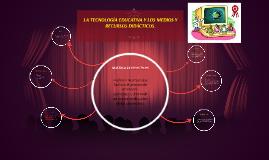 Copy of  LA TECNOLOGÍA EDUCATIVA Y LOS MEDIOS Y RECURSOS DIDÁCTICOS.