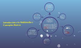 Copy of Introducción a la Multimedia y Conceptos Básicos