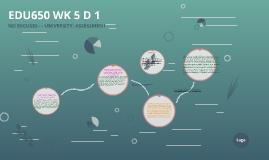 EDU650 WK 5 D 1