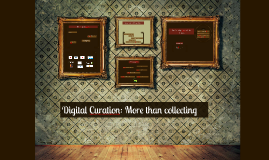 Digital Curation: more than just collecting