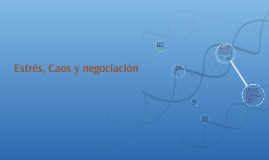 Estrés, Caos y negociacion