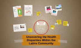 Uncovering the Health Disparities Within the Latinx Communit