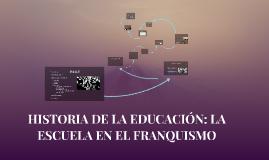 HISTORIA DE LA EDUCACIÓN: LA ESCUELA EN EL FRANQUISMO