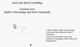 Copy of  Much Ado About Something...Common Core/Depth of Knowledge/Text Complexity