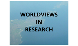 WORLDVIEWS IN RESEARCH