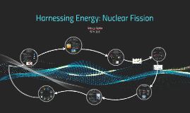 Harnessing Energy: Nuclear Fission