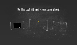 Be the cool kid and learn some slang!