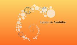 Talent & Ambitie