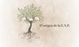 El origen de la E.N.P.