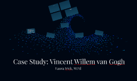 Case Study: Vincent van Gogh