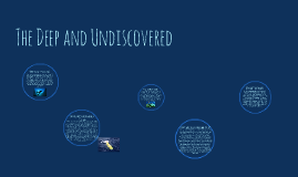 The Deep and Undescovered