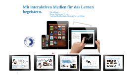 Mit interaktiven Medien für das Lernen begeistern.