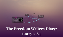 the freedom writers diary A composition b reading comprehension when i was asked to write the foreword to the freedom writers diary i see a parallel between the freedom writers and.