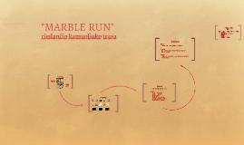"""""""MARBLE RUN"""""""