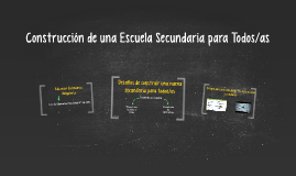 Copy of Construcción de una Escuela Secundaria para Todos/as