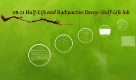 08.01 Half-Life and Radioactive Decay: Half-Life lab