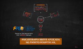 Copy of PSICOTERAPIA BREVE: o psicólogo no contexto hospitalar.