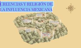 CREENCIAS Y RELIGION DE LA INFLUENCIA MEXICANA