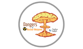 Dangers of Nuclear Weapons