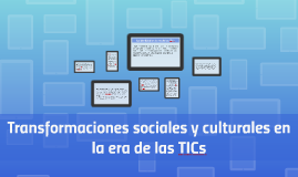 Transformaciones sociales y culturales en la era de las TICs