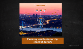 Copy of Planning your business trip: Istanbul, Turkey.