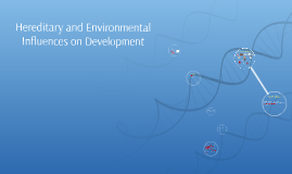 Hereditary and Environmental Influences on Development