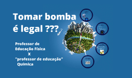 Copy of Tomar bomba é legal ???