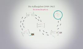 Copy of Die Aufbaujahre (1949-1961)