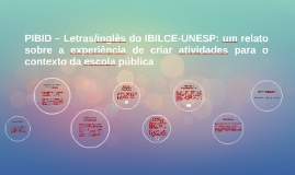 Copy of PIBID – Letras/inglês do IBILCE-UNESP: um relato sobre a exp
