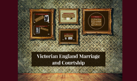 Copy of Victorian England Marriage and Courtship