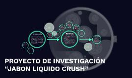 "PROYECTO DE INVESTIGACIÓN ""JABON LIQUIDO CRUSH"""