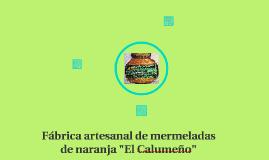 "Fábrica artesanal de mermeladas de naranja ""El Calumeño"""