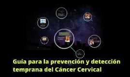 Copy of Guía para la prevención y detección temprana de Cáncer de Cé