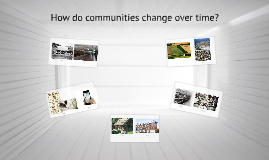 How do communities change over time?