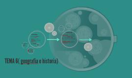 TEMA 6    geografia e historia