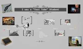 "I Was a ""Test Tube"" Student"